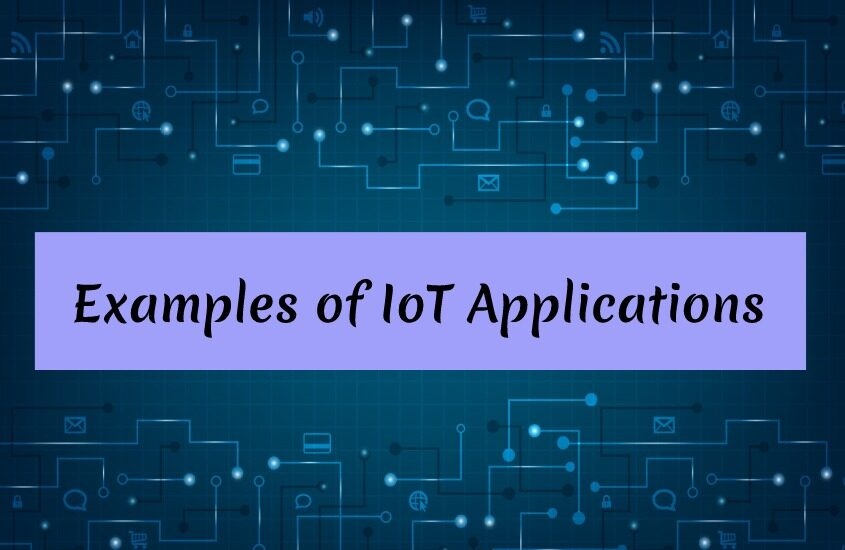 Examples of IoT Applications in Real World