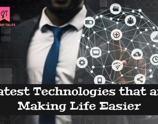 Latest Technologies that are making life easier