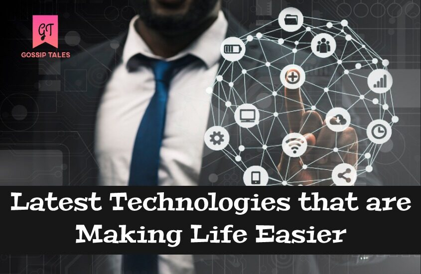 Latest Technologies that are Making Life Easier: A Boon for Sure