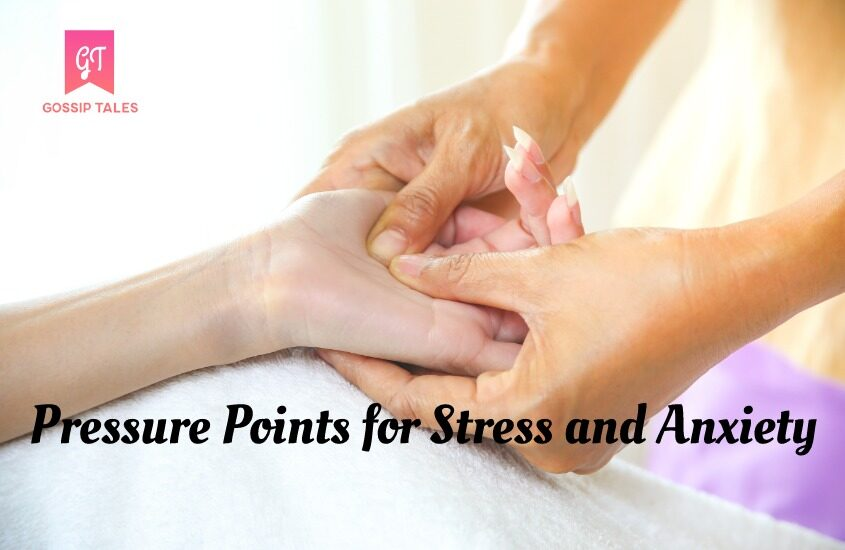 Pressure Points for Stress and Anxiety: Get Instant Relief with Acupressure