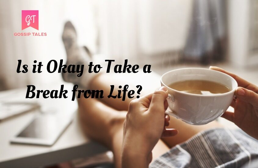 Is it Okay to Take a Break from Life?